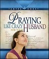 Praying Like Crazy for Your Husband