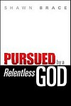 Pursued by a Relentless God