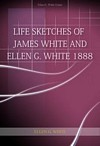 Life Sketches of James White and Ellen G. White 1888