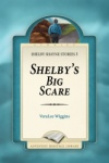 Shelby's Big Scare: Shelby Shayne Stories 3