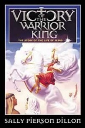 Victory of the Warrior King: The Story of the Life of Jesus