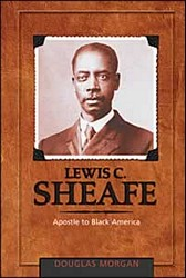 Lewis C. Sheafe: Apostle to Black America