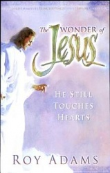 The Wonder of Jesus: He Still Touches Hearts