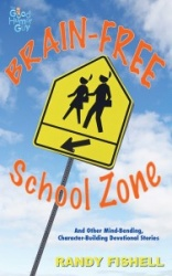 Brain-Free School Zone and Other Mind-Bending, Character-Building Devotional Stories